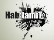 HabitamiTv- La Felicità al Potere